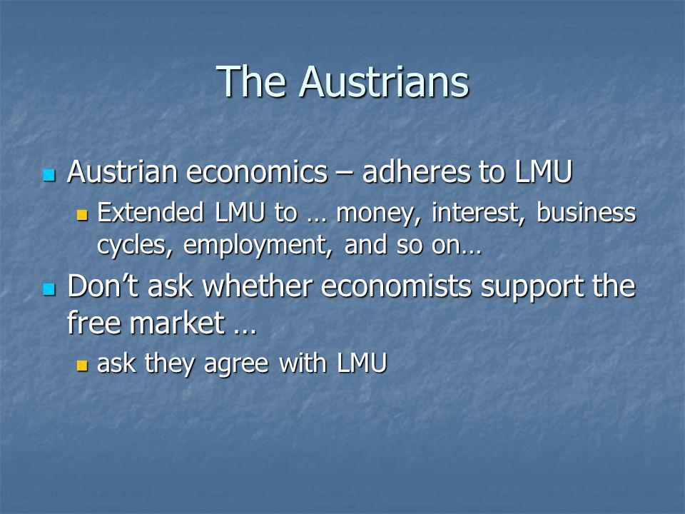 The Austrians Austrian economics – adheres to LMU Austrian economics – adheres to LMU Extended LMU to … money, interest, business cycles, employment,
