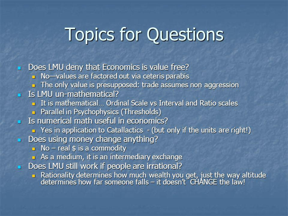 Topics for Questions Does LMU deny that Economics is value free.