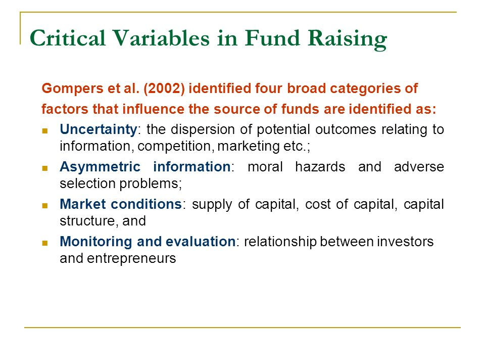 Critical Variables in Fund Raising Gompers et al. (2002) identified four broad categories of factors that influence the source of funds are identified