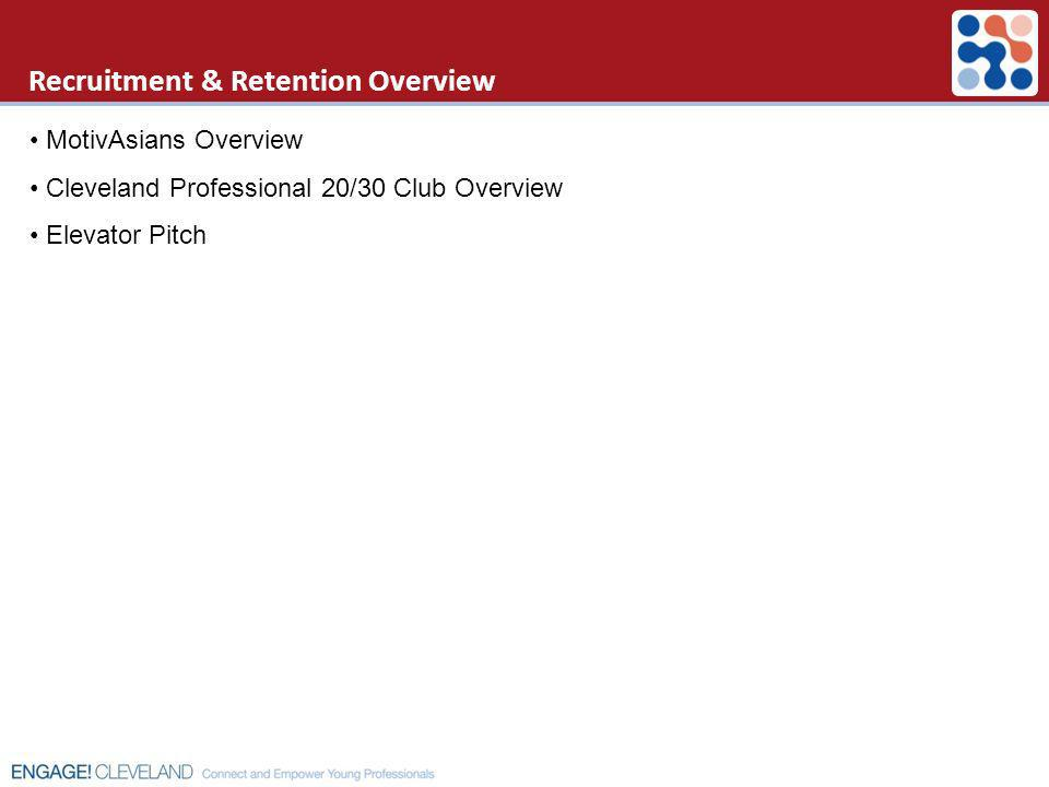 Recruitment & Retention Overview MotivAsians Overview Cleveland Professional 20/30 Club Overview Elevator Pitch