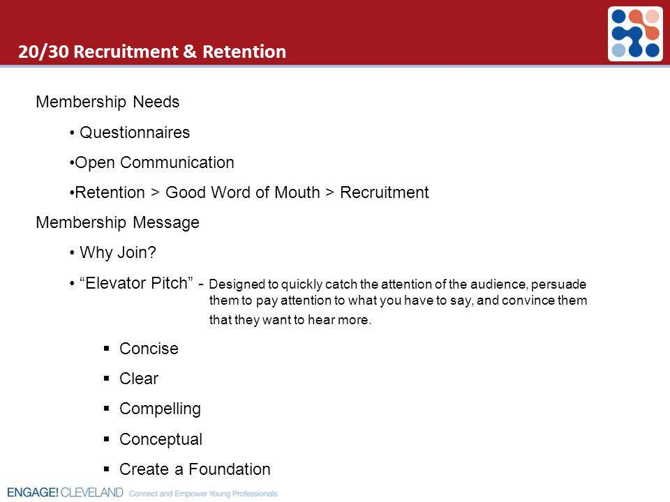 20/30 Recruitment & Retention Membership Needs Questionnaires Open Communication Retention > Good Word of Mouth > Recruitment Membership Message Why J