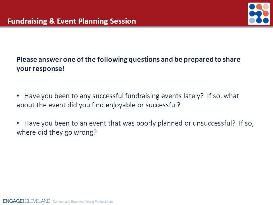 Fundraising & Event Planning Session Please answer one of the following questions and be prepared to share your response! Have you been to any success