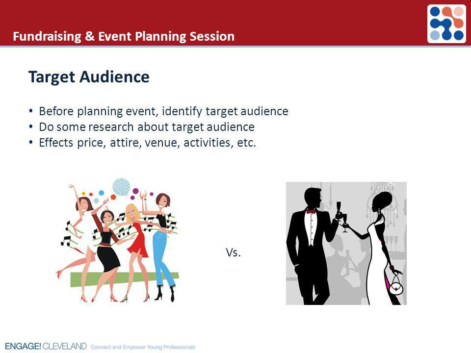 Fundraising & Event Planning Session Target Audience Before planning event, identify target audience Do some research about target audience Effects pr