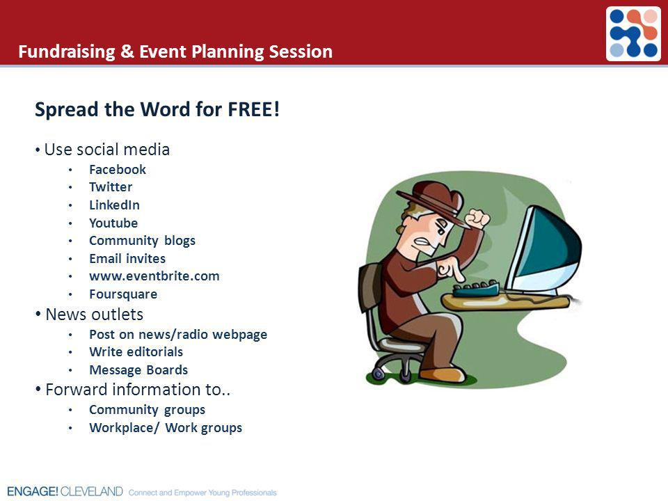 Fundraising & Event Planning Session Spread the Word for FREE! Use social media Facebook Twitter LinkedIn Youtube Community blogs Email invites www.ev