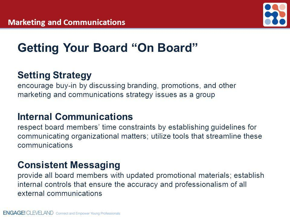 Marketing and Communications Getting Your Board On Board Setting Strategy encourage buy-in by discussing branding, promotions, and other marketing and