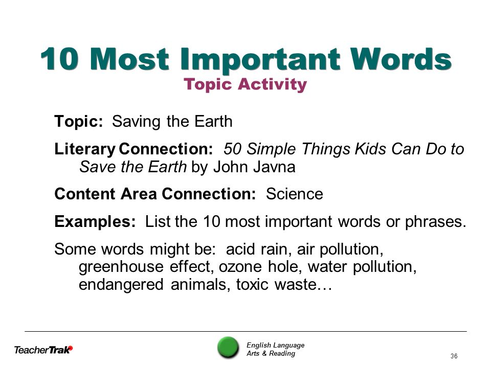 English Language Arts & Reading 36 10 Most Important Words Topic: Saving the Earth Literary Connection: 50 Simple Things Kids Can Do to Save the Earth