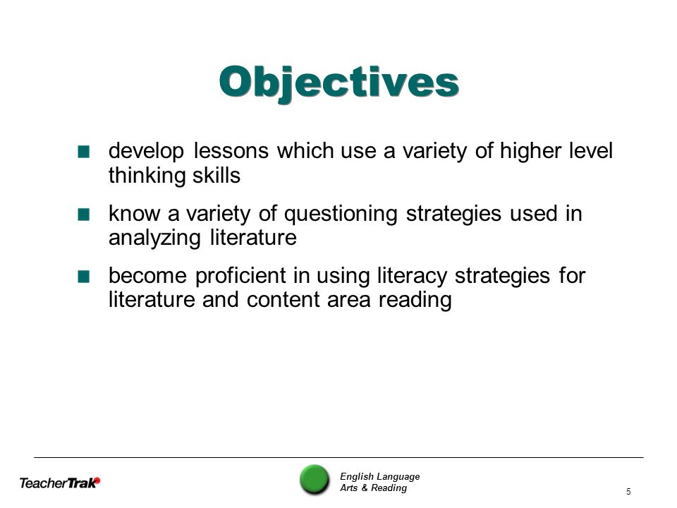 English Language Arts & Reading 5 Objectives develop lessons which use a variety of higher level thinking skills know a variety of questioning strateg