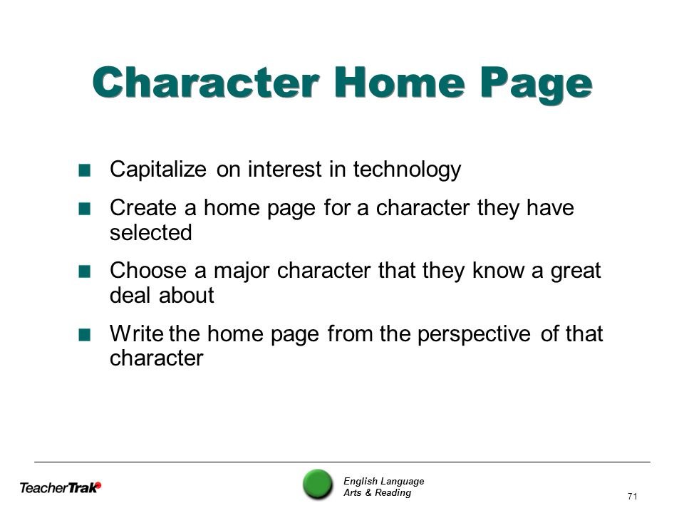 English Language Arts & Reading 71 Character Home Page Capitalize on interest in technology Create a home page for a character they have selected Choo