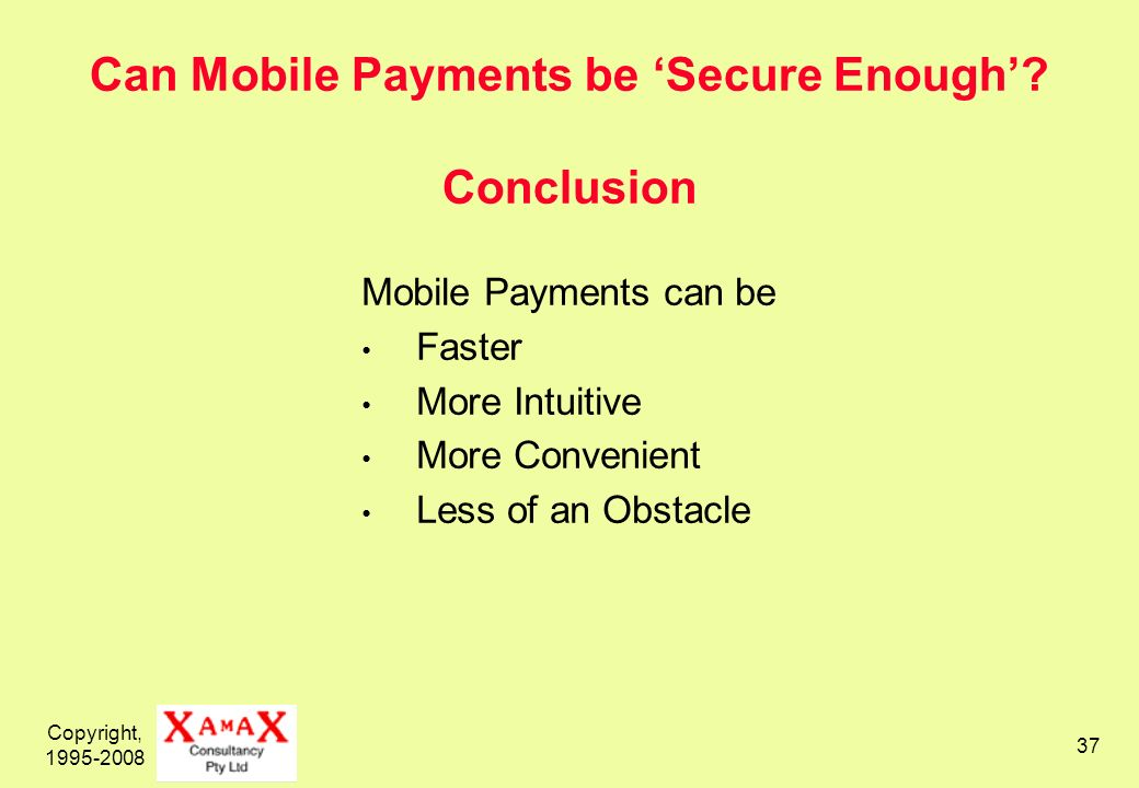 Copyright, 1995-2008 37 Can Mobile Payments be Secure Enough.