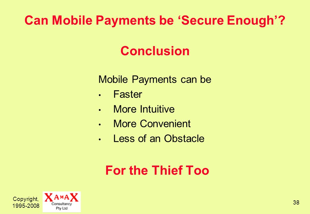 Copyright, 1995-2008 38 Can Mobile Payments be Secure Enough.