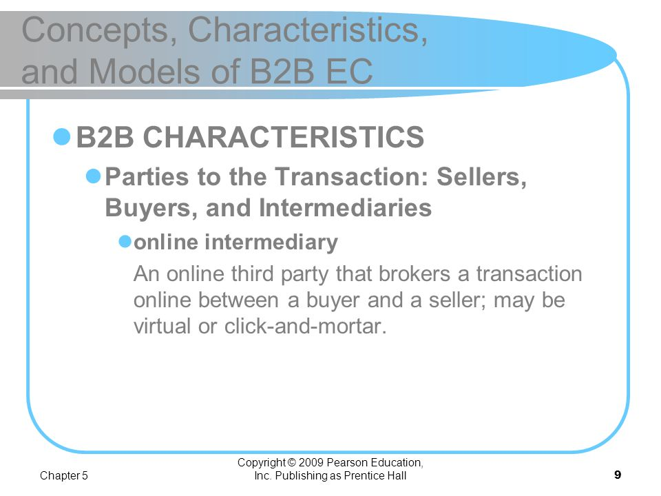 Chapter 5 Copyright © 2009 Pearson Education, Inc. Publishing as Prentice Hall8 Concepts, Characteristics, and Models of B2B EC Many-to-Many: Exchange