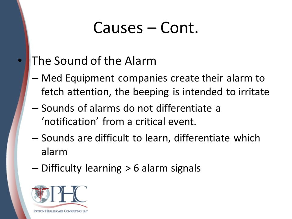 Causes – Cont. The Sound of the Alarm – Med Equipment companies create their alarm to fetch attention, the beeping is intended to irritate – Sounds of