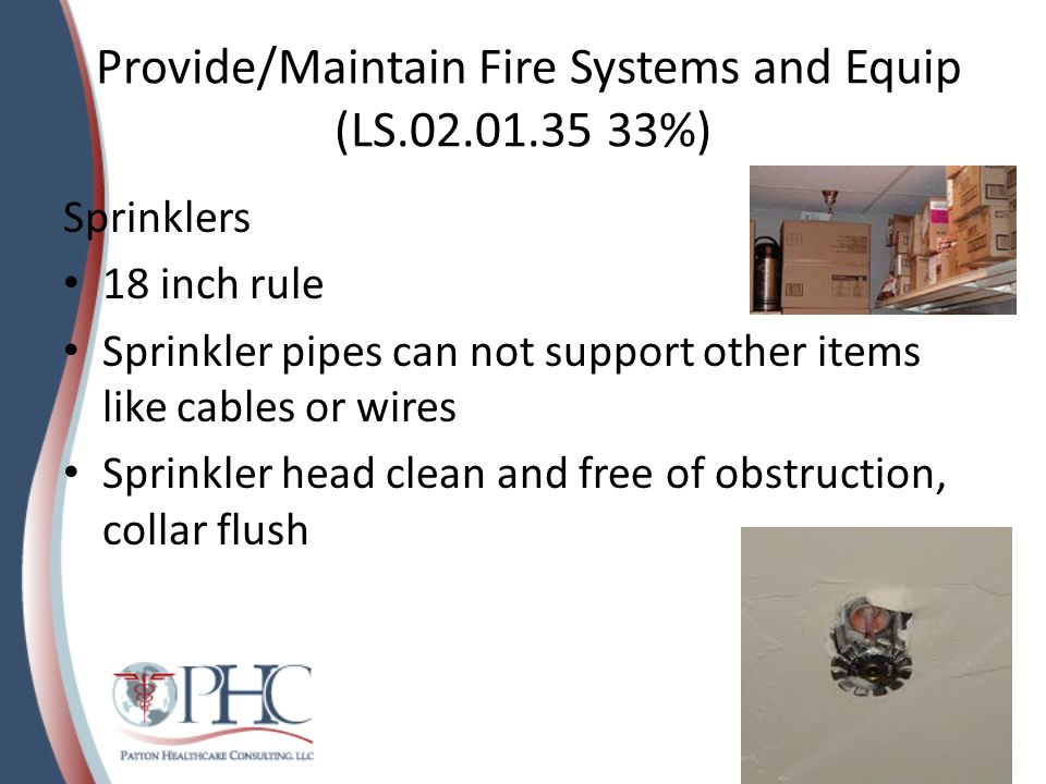 Provide/Maintain Fire Systems and Equip (LS.02.01.35 33%) Sprinklers 18 inch rule Sprinkler pipes can not support other items like cables or wires Spr