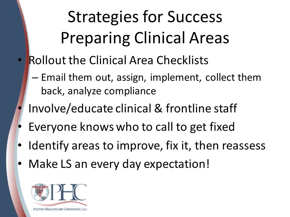 Strategies for Success Preparing Clinical Areas Rollout the Clinical Area Checklists – Email them out, assign, implement, collect them back, analyze c