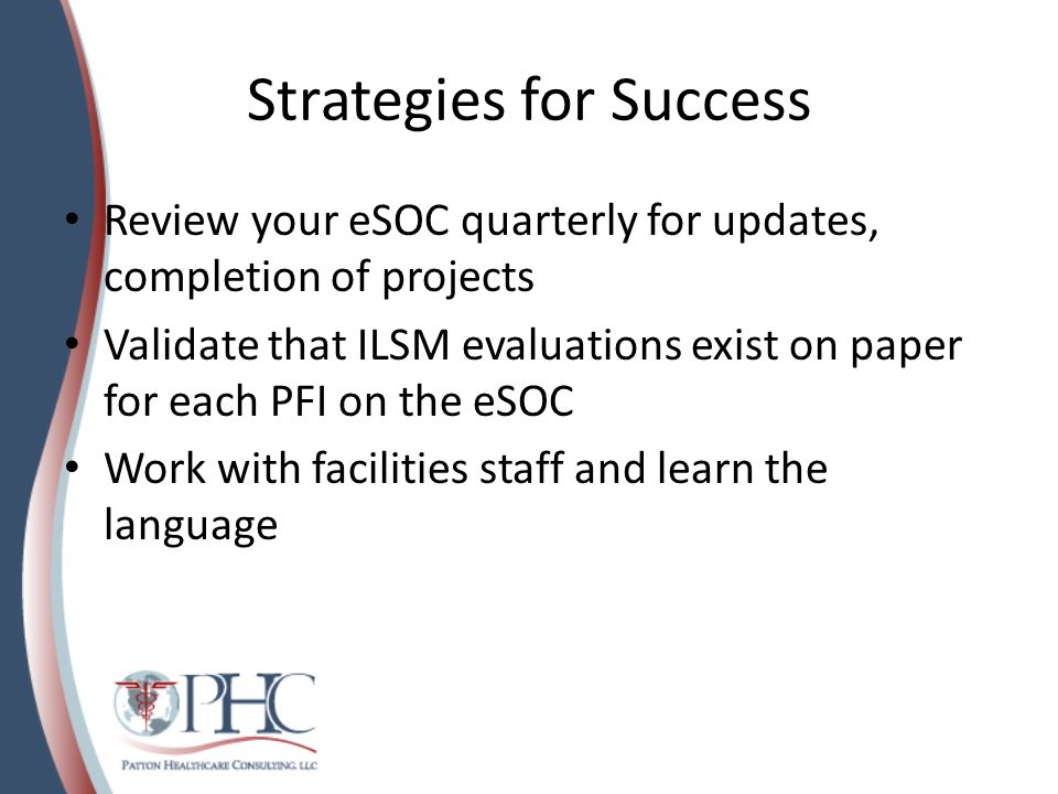 Strategies for Success Review your eSOC quarterly for updates, completion of projects Validate that ILSM evaluations exist on paper for each PFI on th