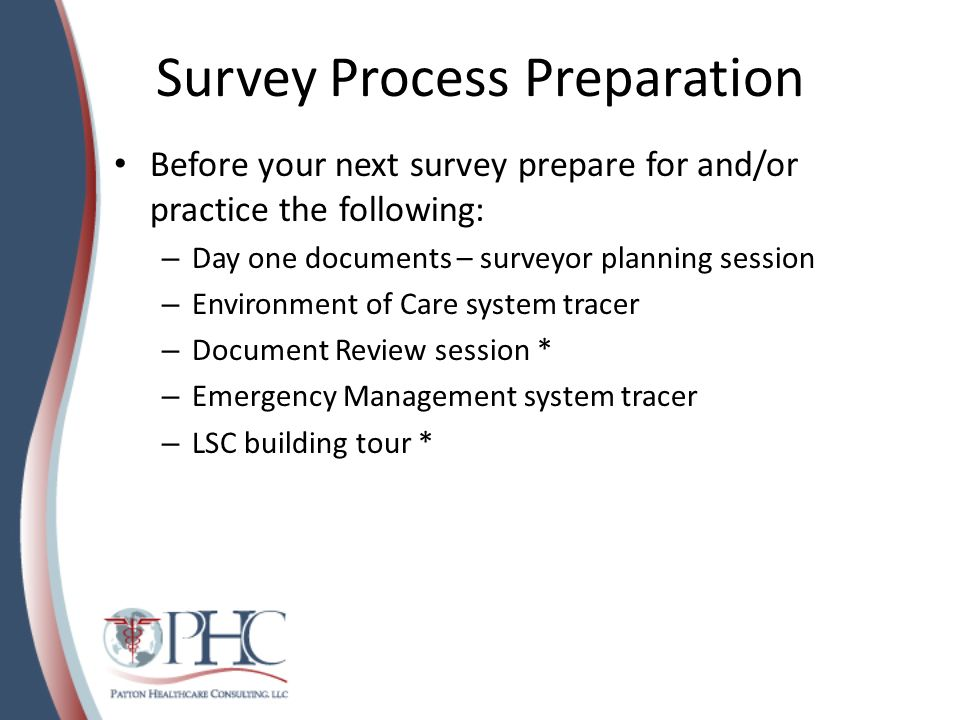 Survey Process Preparation Before your next survey prepare for and/or practice the following: – Day one documents – surveyor planning session – Enviro