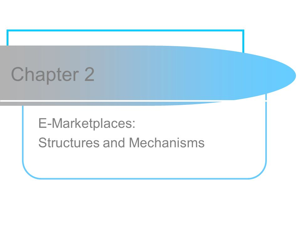 Chapter 2 E-Marketplaces: Structures and Mechanisms