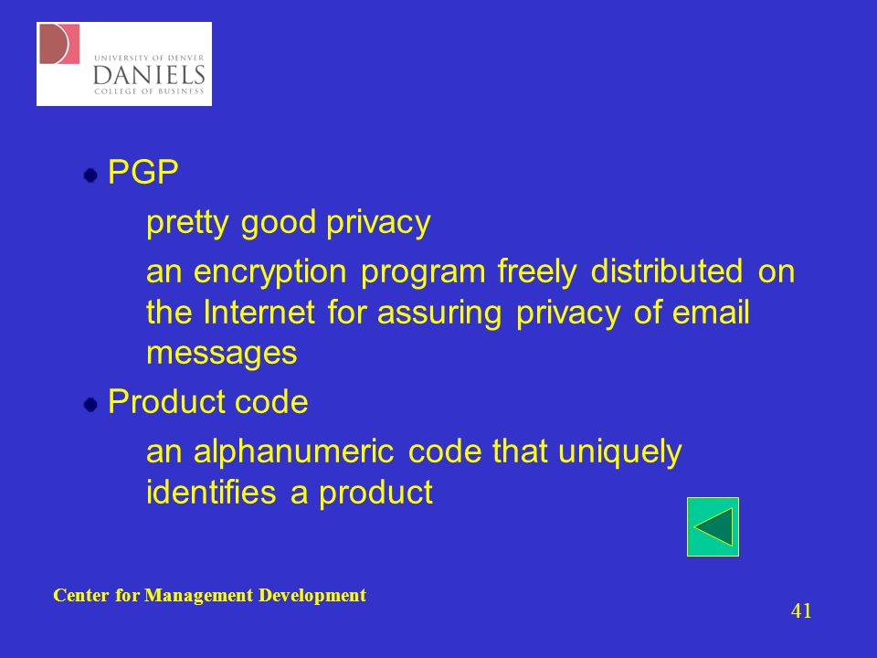 Center for Management Development 41 PGP –pretty good privacy –an encryption program freely distributed on the Internet for assuring privacy of  messages Product code –an alphanumeric code that uniquely identifies a product