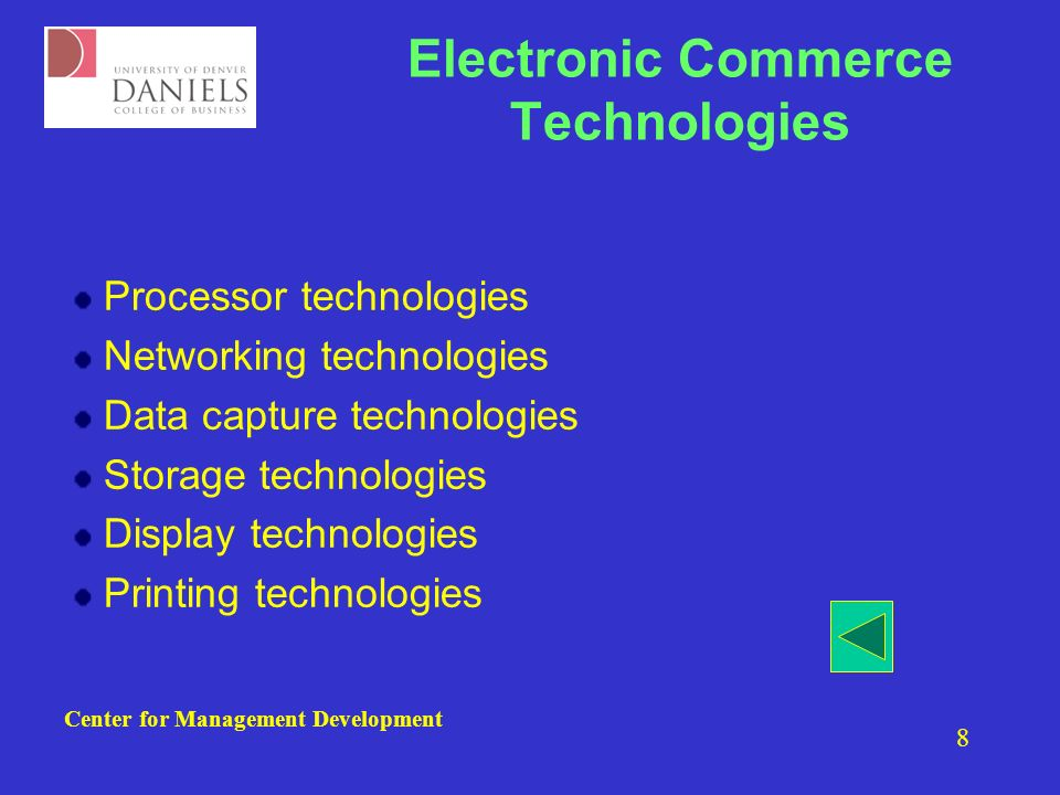Center for Management Development 8 Electronic Commerce Technologies Processor technologies Networking technologies Data capture technologies Storage technologies Display technologies Printing technologies