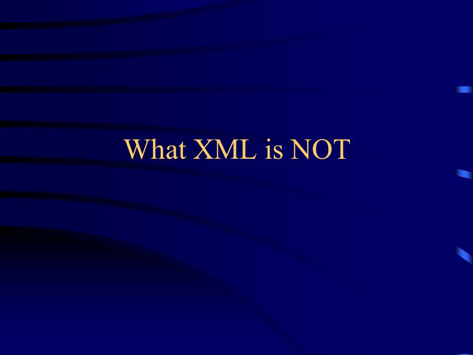 What XML is NOT