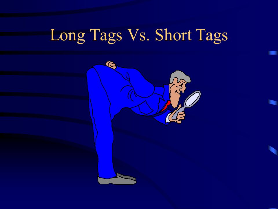 Long Tags Vs. Short Tags