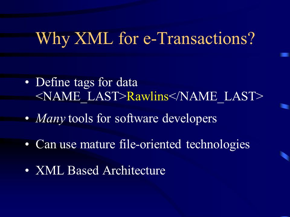 Why XML for e-Transactions.