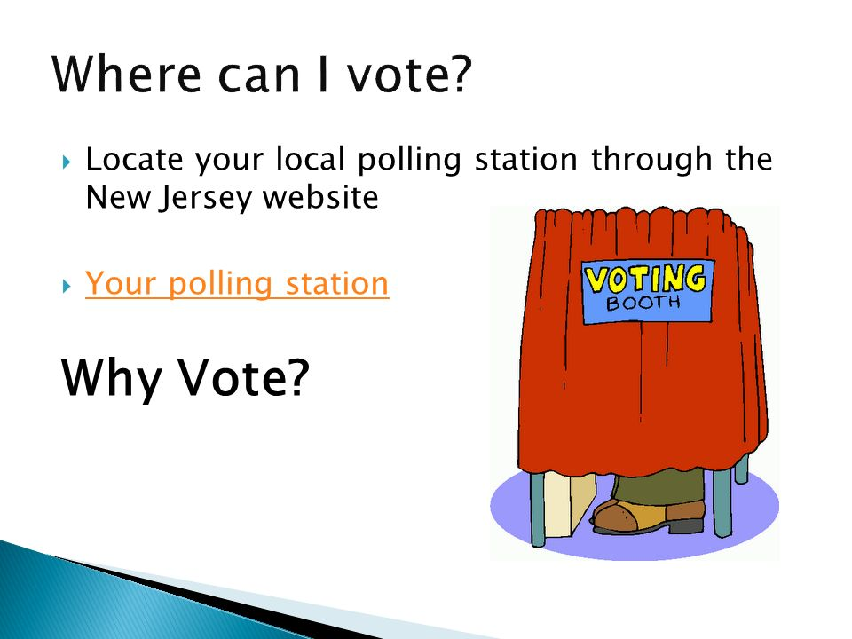 Locate your local polling station through the New Jersey website Your polling station Why Vote?