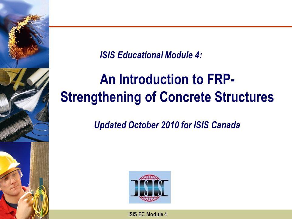 ISIS EC Module 4 Shear resistance of a beam (V r ): 1) Resistance provided by concrete (V c ) d v (0.72h, 0.9d) 2) Resistance provided by steel (V s ) V s = s f y A v d v (cot +cot )sin s V c = 2.5 v c f cr b v d v 5 - Shear Strengthening
