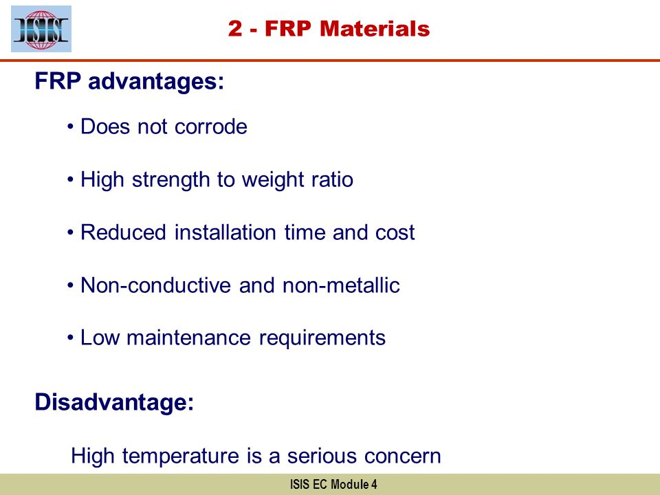 2 - FRP Materials ISIS EC Module 4 FRP advantages: Does not corrode High strength to weight ratio Reduced installation time and cost Non-conductive an
