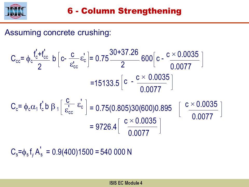 ISIS EC Module 4 Assuming concrete crushing: f c +f cc cc C cc = c 2 b c- c c cc C c = c 1 f c b 1 c c C s = s f y A s = 0.75 30+37.26 2 600 c - c × 0