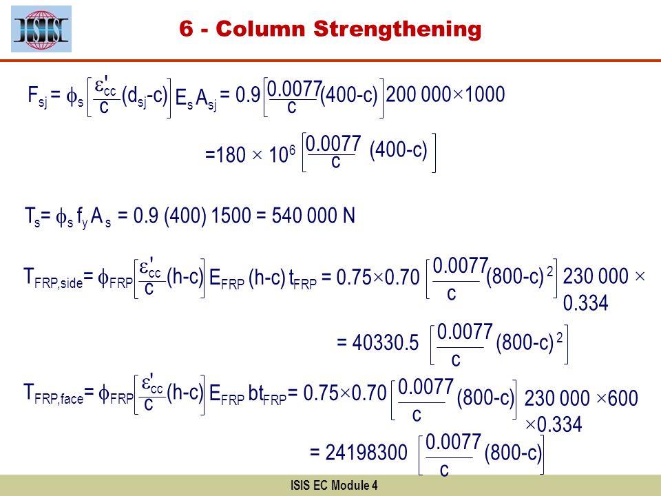 ISIS EC Module 4 cc F sj = s c E s A sj (d sj -c) T s = s f y A s = 0.9 (400) 1500 = 540 000 N T FRP,side = FRP c E FRP (h-c) t FRP = 0.75×0.70 (h-c)
