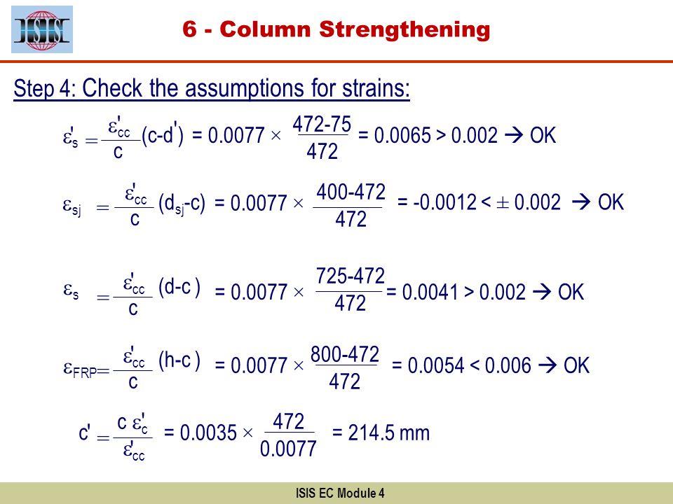 ISIS EC Module 4 Step 4: Check the assumptions for strains: = cc c s = 0.0077 ×= 0.0065 > 0.002 OK sj (c-d ) 472-75 472 cc c = (d sj -c) = 0.0077 × 40