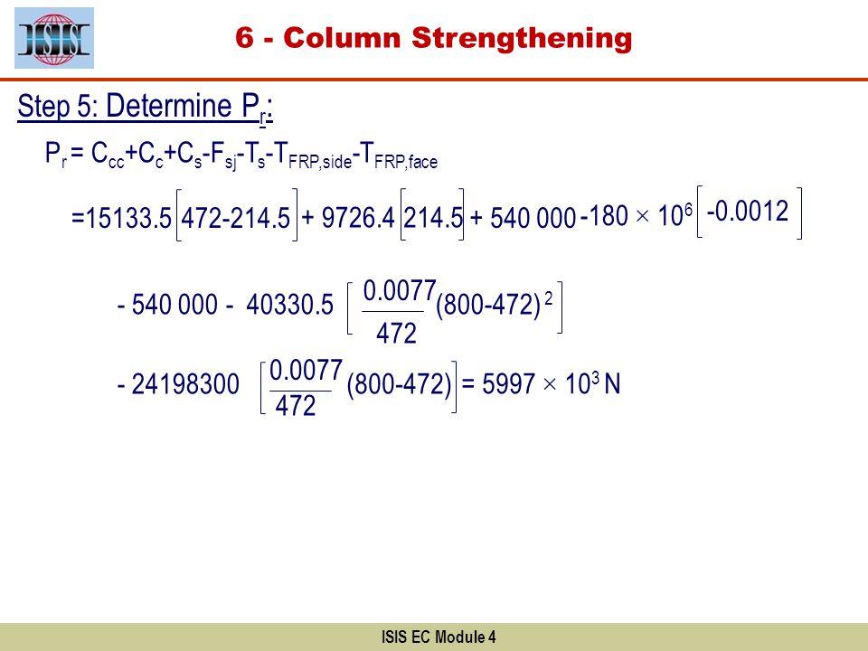 ISIS EC Module 4 P r = C cc +C c +C s -F sj -T s -T FRP,side -T FRP,face =15133.5 472-214.5 + 9726.4 214.5 + 540 000 -0.0012 -180 × 10 6 - 540 000- 40