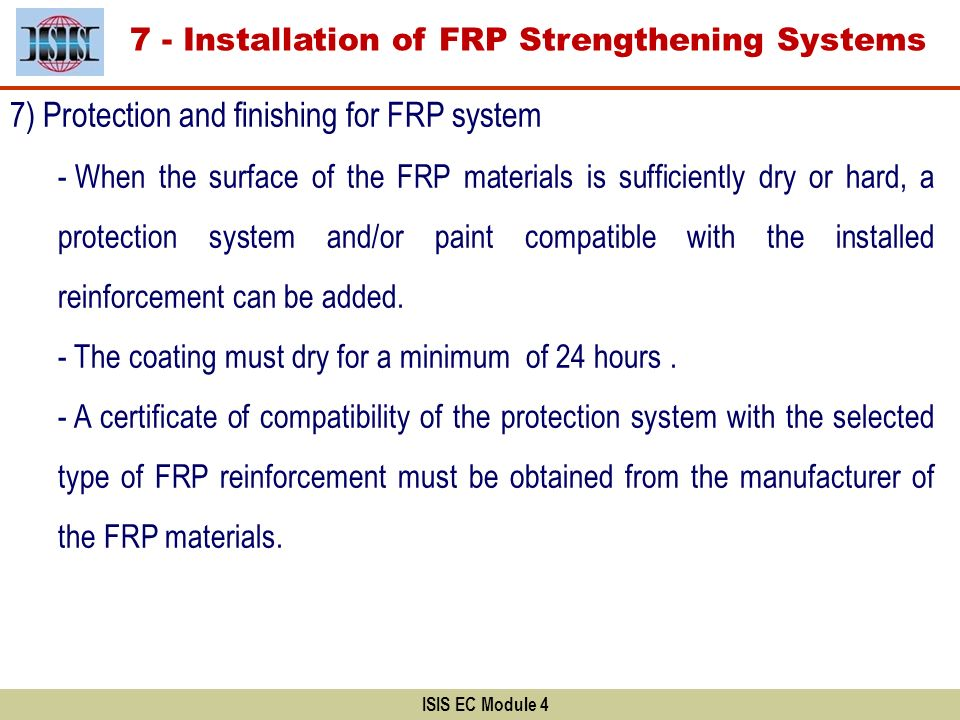 ISIS EC Module 4 7) Protection and finishing for FRP system - When the surface of the FRP materials is sufficiently dry or hard, a protection system a