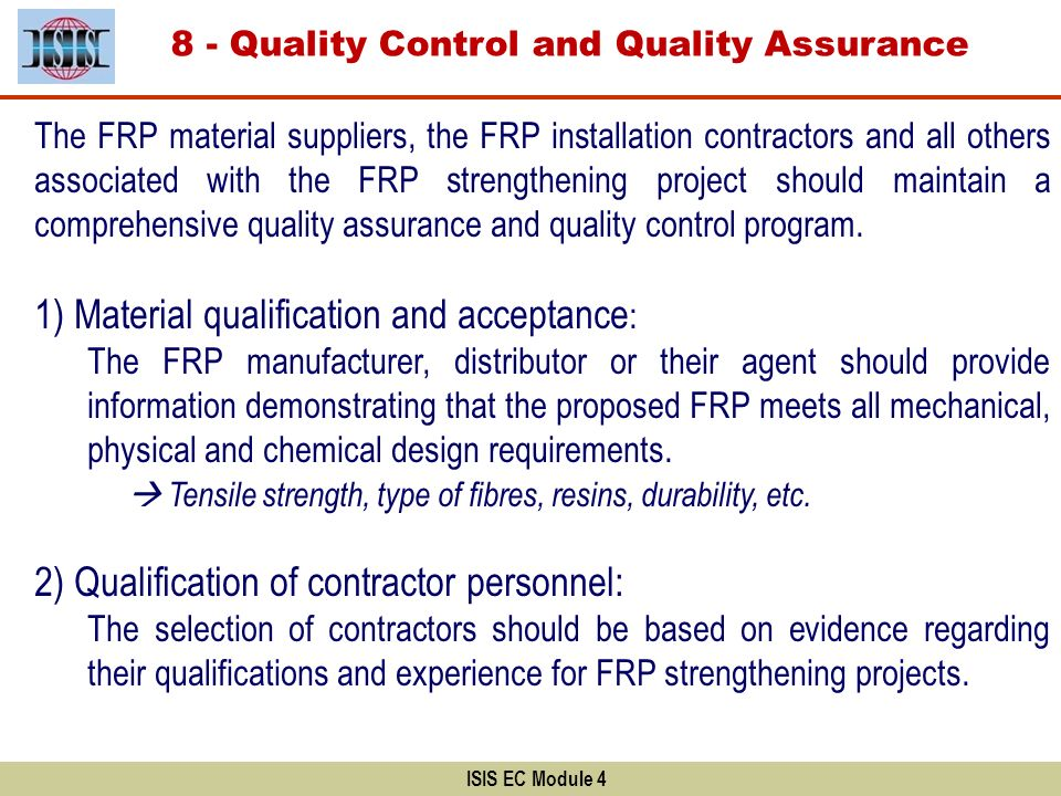 ISIS EC Module 4 8 - Quality Control and Quality Assurance The FRP material suppliers, the FRP installation contractors and all others associated with