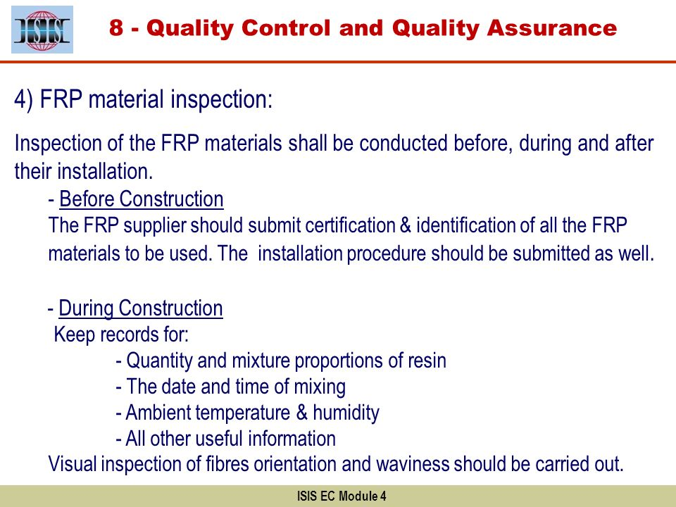 ISIS EC Module 4 8 - Quality Control and Quality Assurance 4) FRP material inspection: Inspection of the FRP materials shall be conducted before, duri