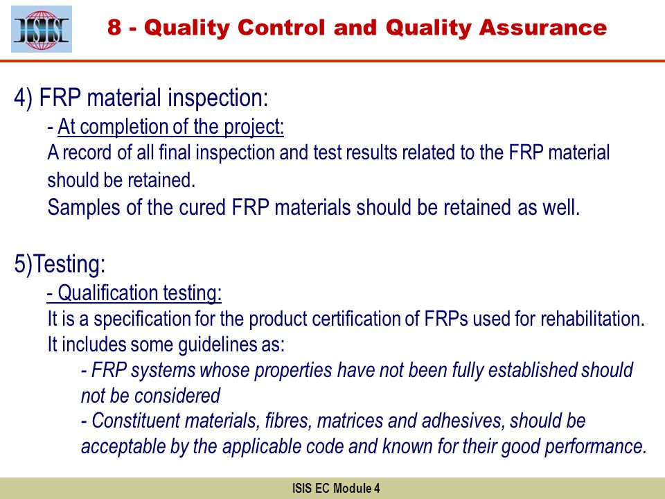 ISIS EC Module 4 8 - Quality Control and Quality Assurance 4) FRP material inspection: - At completion of the project: A record of all final inspectio