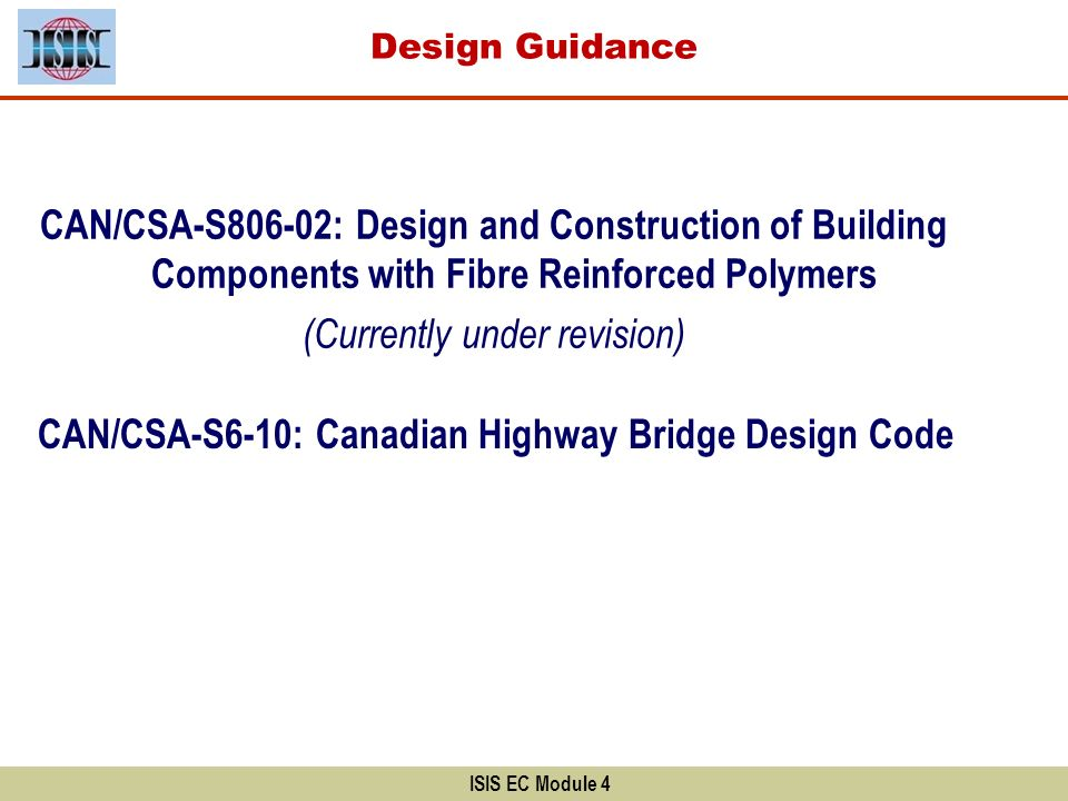 ISIS EC Module 4 A Canadian code exists for the design of FRP-strengthened concrete members CAN/CSA-S806-02: Design and Construction of Building Compo