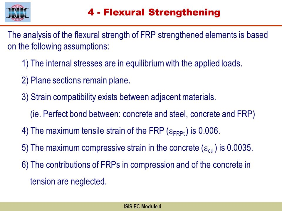 ISIS EC Module 4 Failure Modes The analysis of the flexural strength of FRP strengthened elements is based on the following assumptions: 1) The intern