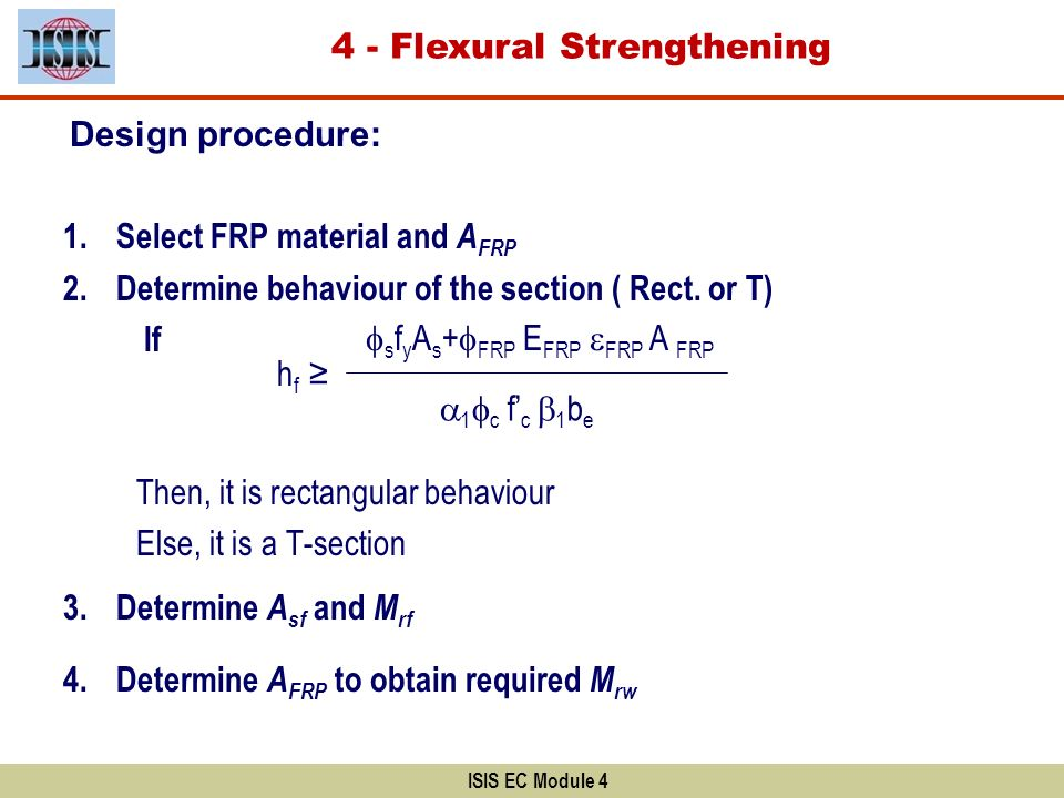 Design procedure: 1.Select FRP material and A FRP 2.Determine behaviour of the section ( Rect. or T) If Then, it is rectangular behaviour Else, it is