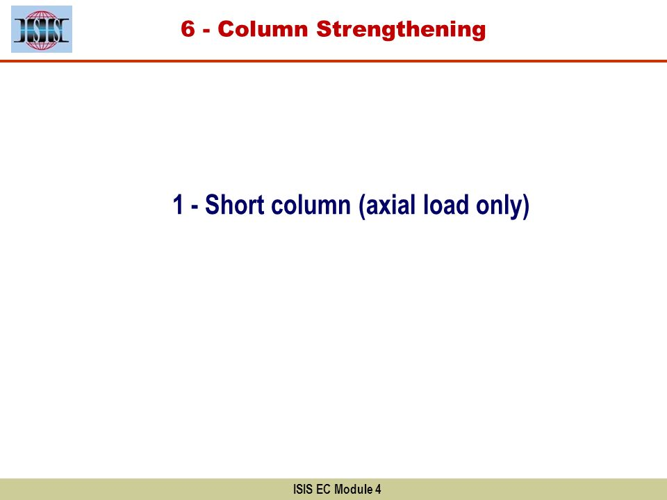 ISIS EC Module 4 1 - Short column (axial load only) 6 - Column Strengthening