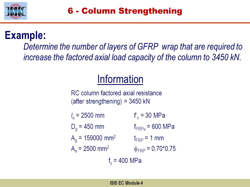 Example ISIS EC Module 4 Example: Determine the number of layers of GFRP wrap that are required to increase the factored axial load capacity of the co