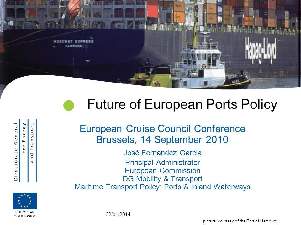 02/01/2014 Future of European Ports Policy European Cruise Council Conference Brussels, 14 September 2010 José Fernandez Garcia Principal Administrato