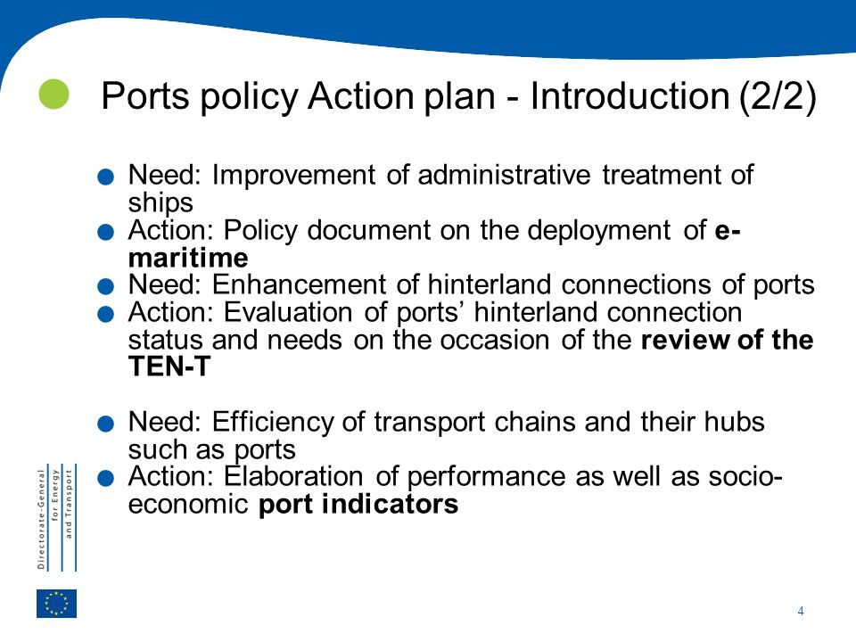 4. Need: Improvement of administrative treatment of ships. Action: Policy document on the deployment of e- maritime. Need: Enhancement of hinterland c