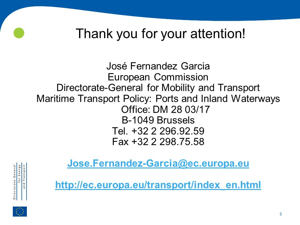 9 Thank you for your attention! José Fernandez Garcia European Commission Directorate-General for Mobility and Transport Maritime Transport Policy: Po