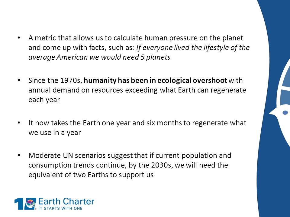 A metric that allows us to calculate human pressure on the planet and come up with facts, such as: If everyone lived the lifestyle of the average Amer