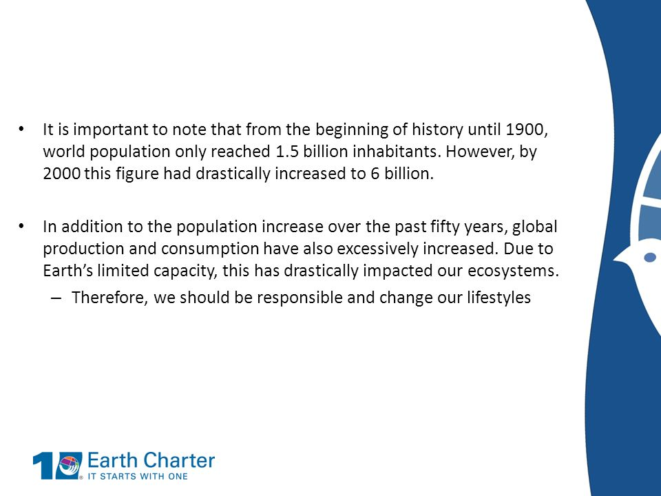It is important to note that from the beginning of history until 1900, world population only reached 1.5 billion inhabitants. However, by 2000 this fi