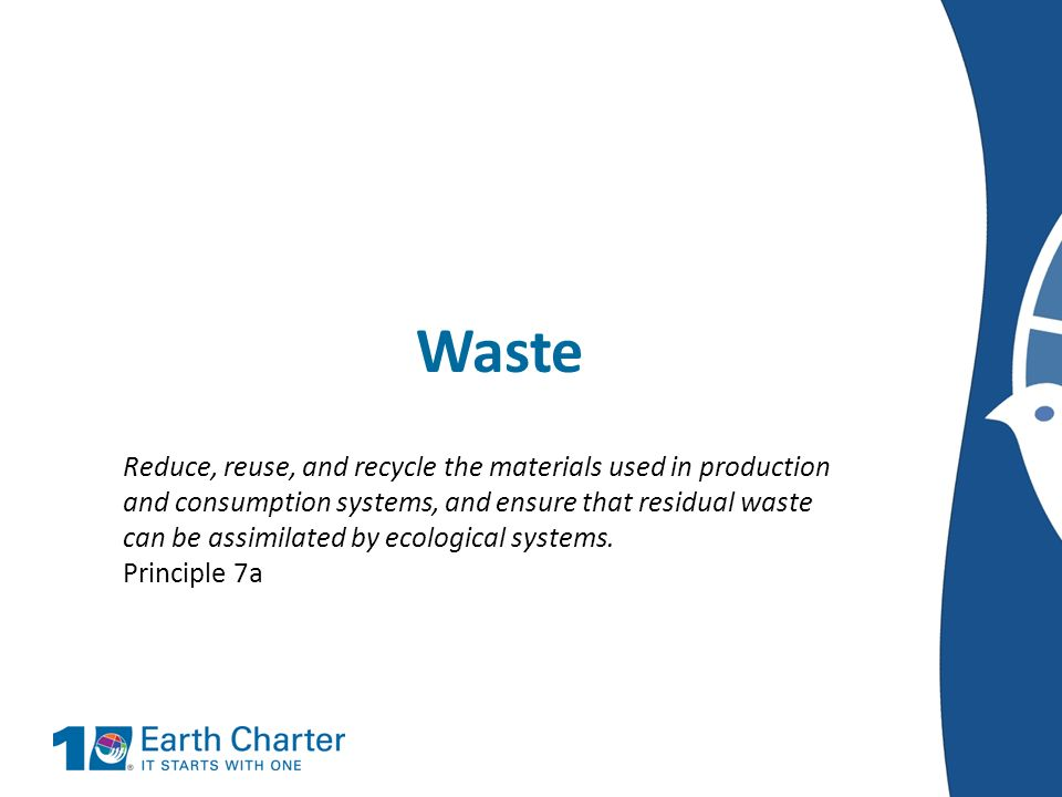 Waste Reduce, reuse, and recycle the materials used in production and consumption systems, and ensure that residual waste can be assimilated by ecolog