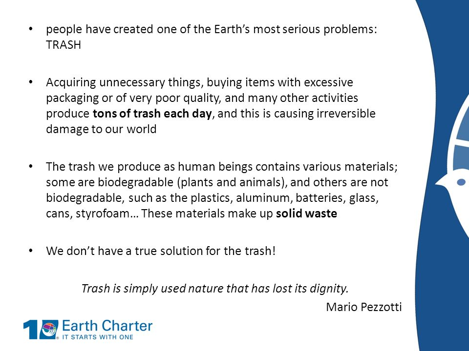 people have created one of the Earths most serious problems: TRASH Acquiring unnecessary things, buying items with excessive packaging or of very poor
