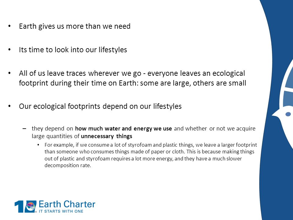 Earth gives us more than we need Its time to look into our lifestyles All of us leave traces wherever we go - everyone leaves an ecological footprint